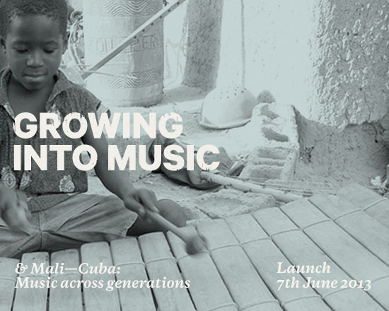 Growing into Music and Mali-Cuba: Music across generations. Launch 7th June 2013